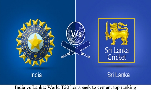 India vs Lanka: World T20 hosts seek to cement top ranking
